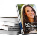 Kate Middleton – La vie de Catherine, duchesse de Cambridge