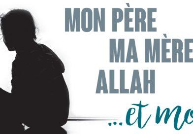 Mon père, ma mère, Allah… et moi