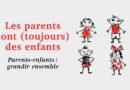 Les parents sont (toujours) des enfants