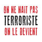 On ne naît pas terroriste, on le devient