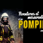 Aventures et mésaventures d'un pompier volontaire