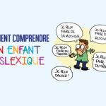 Comment comprendre un enfant dyslexique ?