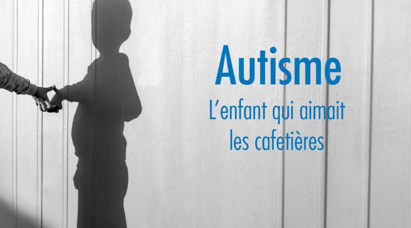 Autisme. L'enfant qui aimait les cafetières